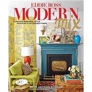 Modern Mix: Curating Personal Style With Chic and Accessible Finds by Ross, Eddie; Kochar, Jaithan, 9781423637356