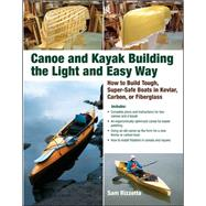 Canoe and Kayak Building the Light and Easy Way How to Build Tough, Super-Safe Boats in Kevlar, Carbon, or Fiberglass by Rizzetta, Sam, 9780071597357