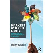 Markets without Limits: Moral Virtues and Commercial Interests by Brennan; Jason F., 9780415737357