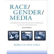 Race/Gender/Media : Considering Diversity Across Audiences, Content, and Producers by Lind, Rebecca Ann, 9780205537358