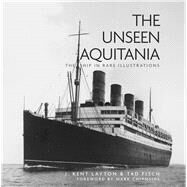 The Unseen Aquitania by Layton, J. Kent; Fitch, Tad; Chirnside, Mark, 9780750967358
