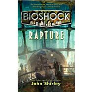 Bioshock: Rapture by Shirley, John, 9780765367358