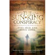 The Sun King Conspiracy by Jégo, Yves; Lépée, Denis; Dyson, Sue, 9781910477359