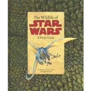 The Wildlife of Star Wars by Whitlatch, Terryl, 9780811847360
