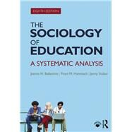 The Sociology of Education: A Systematic Analysis by Ballantine; Jeanne, 9781138237360