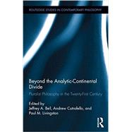 Beyond the Analytic-Continental Divide: Pluralist Philosophy in the Twenty-First Century by Bell; Jeffrey A., 9781138787360