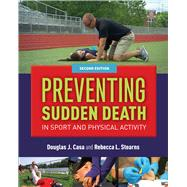 Preventing Sudden Death in Sport and Physical Activity by Casa, Douglas J., Ph.D.; Stearns, Rebecca L., Ph.D., 9781284077360