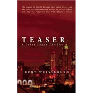 Teaser A Corey Logan Thriller by Weissbourd, Burt, 9781940207360