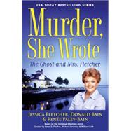 Murder, She Wrote: The Ghost and Mrs. Fletcher by Fletcher, Jessica; Bain, Donald, 9780451477361