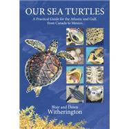 Our Sea Turtles: A Practical Guide for the Atlantic and Gulf, from Canada to Mexico by Witherington, Blair; Witherington, Dawn, 9781561647361
