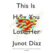 This Is How You Lose Her by Diaz, Junot, 9781594487361