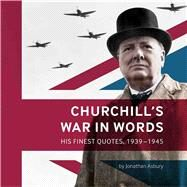 Churchill's War in Words by Asbury, Jonathan, 9781904897361