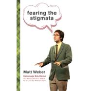 Fearing the Stigmata : Humorously Holy Stories of a Young Catholic's Search for a Culturally Relevant Faith by Weber, Matt, 9780829437362