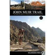 John Muir Trail The essential guide to hiking America's most famous trail by Wenk, Elizabeth, 9780899977362