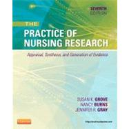 The Practice of Nursing Research by Grove, Susan K.; Burns, Nancy; Gray, Jennifer, 9781455707362