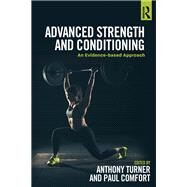 Advanced Strength and Conditioning: An evidence-based approach by Turner; Anthony, 9781138687363