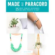 Made in Paracord 25 Great Jewelry, Accessories, and Home Projects to Knot by Wynne, Caitlin, 9781250077363