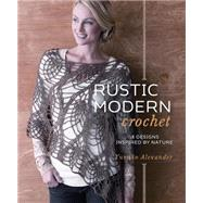 Rustic Modern Crochet: 18 Designs Inspired by Nature by Alexander, Yumiko, 9781596687363