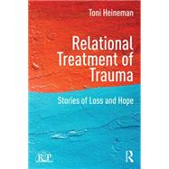 Relational Treatment of Trauma: Stories of loss and hope by Heineman; Toni, 9781138817364