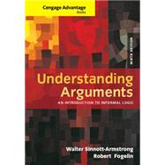 Cengage Advantage Books: Understanding Arguments An Introduction to Informal Logic by Sinnott-Armstrong, Walter; Fogelin, Robert J., 9781285197364