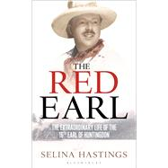 The Red Earl The Extraordinary Life of the 16th Earl of Huntingdon by Hastings, Selina, 9781408187364