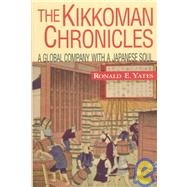 The Kikkoman Chronicles: A Global Company with a Japanese Soul by Yates, Ronald E., 9780071347365