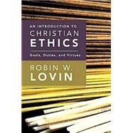 An Introduction to Christian Ethics: Goals, Duties, and Virtues by Lovin, Robin W., 9780687467365