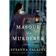 The Masque of a Murderer A Mystery by Calkins, Susanna, 9781250057365