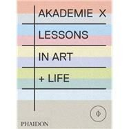Akademie X by Abramovic, Marina; Eliasson, Olafur; Graham, Dan; Studio Rags Media Collective, 9780714867366