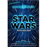 Star Wars Psychology Dark Side of the Mind by Langley, Travis; Goldman, Carrie, 9781454917366