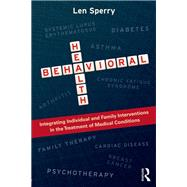 Behavioral Health: Integrating Individual and Family Interventions in the Treatment of Medical Conditions by Sperry; Len, 9780415637367