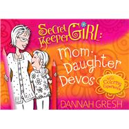 Secret Keeper Girl Mom-Daughter Devos with Coloring Experience by Gresh, Dannah, 9780802417367