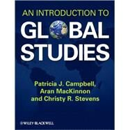 An Introduction to Global Studies by Campbell, Patricia J.; Mackinnon, Aran; Stevens, Christy R., 9781405187367