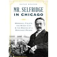 Mr. Selfridge in Chicago: Marshall Field by Soucek, Gayle, 9781626197367