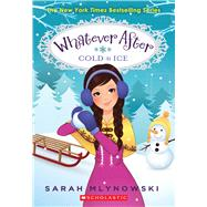 Cold As Ice (Whatever After #6) by Mlynowski, Sarah, 9780545627368
