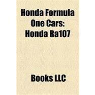 Honda Formula One Cars : Honda Ra107, Honda Ra108, Honda Ra106, Honda Rc100, Honda Ra099, Honda Ra300, Honda Ra271, Honda Ra302, Honda Ra301 by , 9781156217368