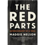 The Red Parts Autobiography of a Trial by Nelson, Maggie, 9781555977368