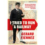 I Tried to Run a Railway by Fiennes, Gerard, 9781784977368