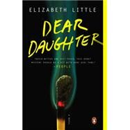 Dear Daughter A Novel by Little, Elizabeth, 9780143127369