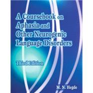 A Coursebook on Aphasia And Other Neurogenic Language Disorders by Hegde, M.N., 9781418037369