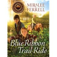 Blue Ribbon Trail Ride by Ferrell, Miralee, 9781434707369