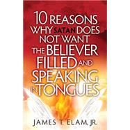 10 Reasons Why Satan Does Not Want the Believer Filled and Speaking in Tongues