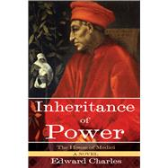 The House of Medici: Inheritance of Power by Charles, Edward, 9781629147369