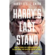 Harry's Last Stand How the World My Generation Built is Falling Down, and What We Can Do to Save It by Leslie Smith, Harry, 9781848317369