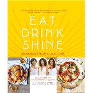 Eat Drink Shine by Emich, Jennifer; Emich, Jessica; Emich, Jill, 9781909487369