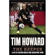 The Keeper: A Life of Saving Goals and Achieving Them by Howard, Tim, 9780062387370