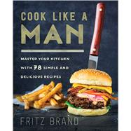 Cook Like a Man by Brand, Fritz, 9781634507370