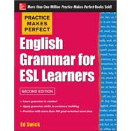 Practice Makes Perfect English Grammar for ESL Learners, 2nd Edition With 100 Exercises by Swick, Ed, 9780071807371