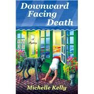 Downward Facing Death by Kelly, Michelle, 9781250067371