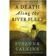 A Death Along the River Fleet A Mystery by Calkins, Susanna, 9781250057372